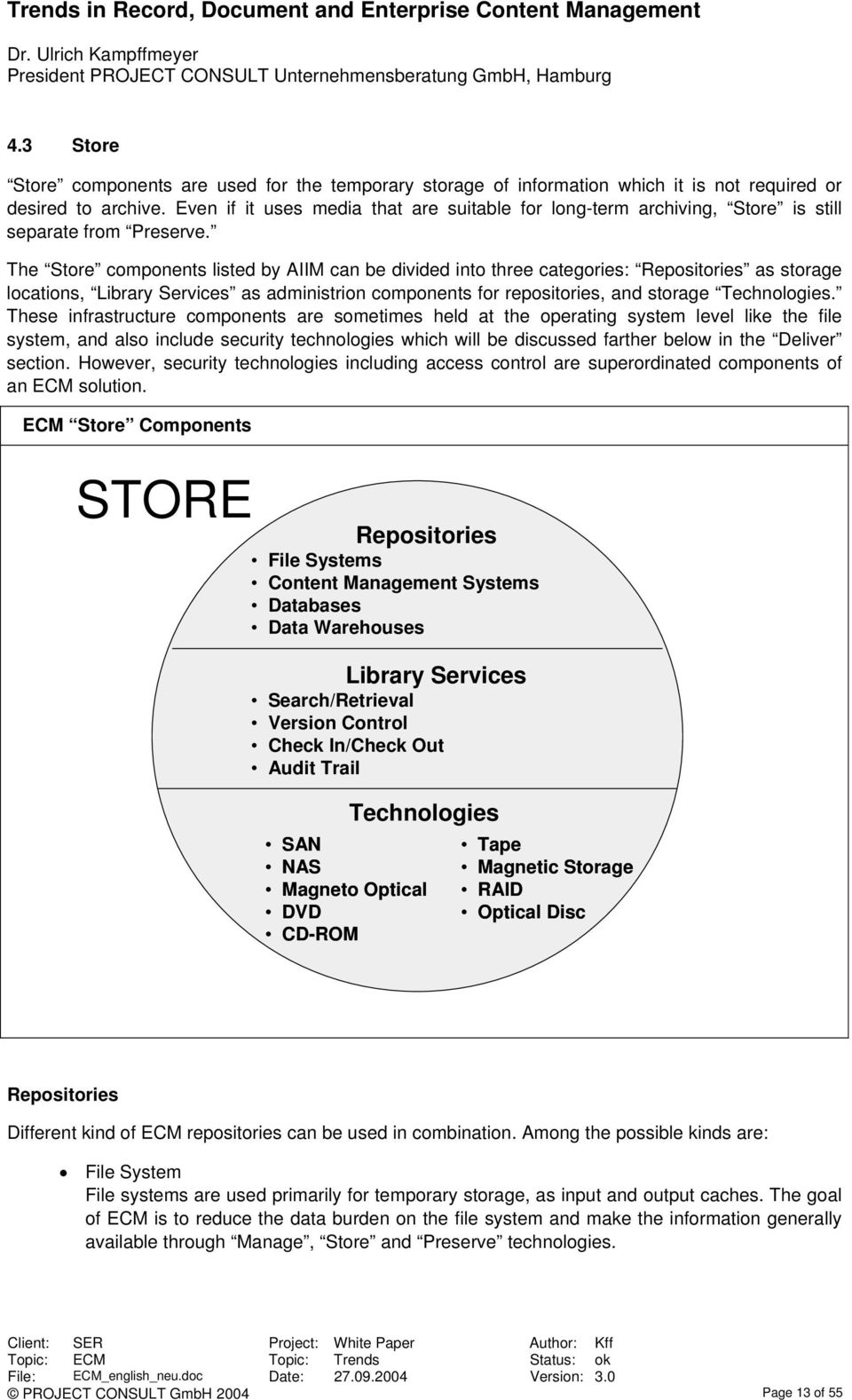 The Store components listed by AIIM can be divided into three categories: Repositories as storage locations, Library Services as administrion components for repositories, and storage Technologies.