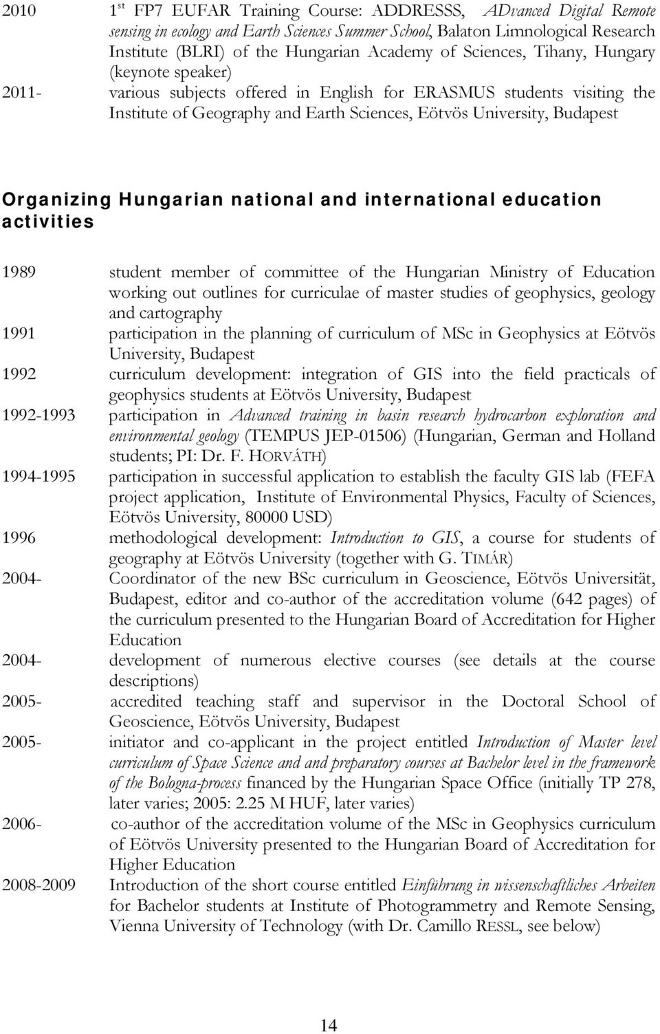 Organizing Hungarian national and international education activities 1989 student member of committee of the Hungarian Ministry of Education working out outlines for curriculae of master studies of