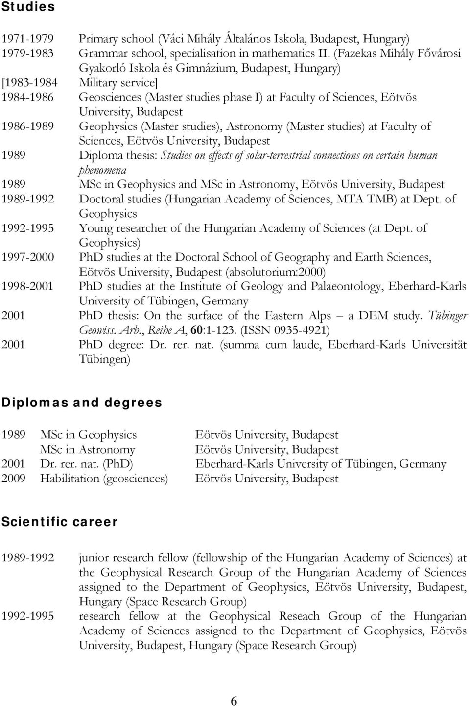 Budapest 1986-1989 Geophysics (Master studies), Astronomy (Master studies) at Faculty of Sciences, Eötvös University, Budapest 1989 Diploma thesis: Studies on effects of solar-terrestrial connections