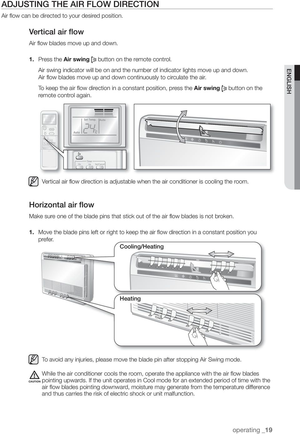 Horizontal air flow Make sure one of the blade pins that stick out of the air flow blades is not broken. 1.