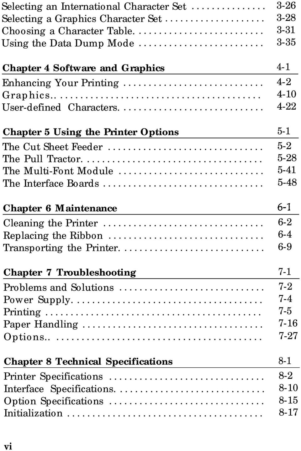 .. 5-2 The Pull Tractor.... 5-28 The Multi-Font Module... 5-41 The Interface Boards... 5-48 Chapter 6 Maintenance Cleaning the Printer... 6-2 Replacing the Ribbon... 6-4 Transporting the Printer.