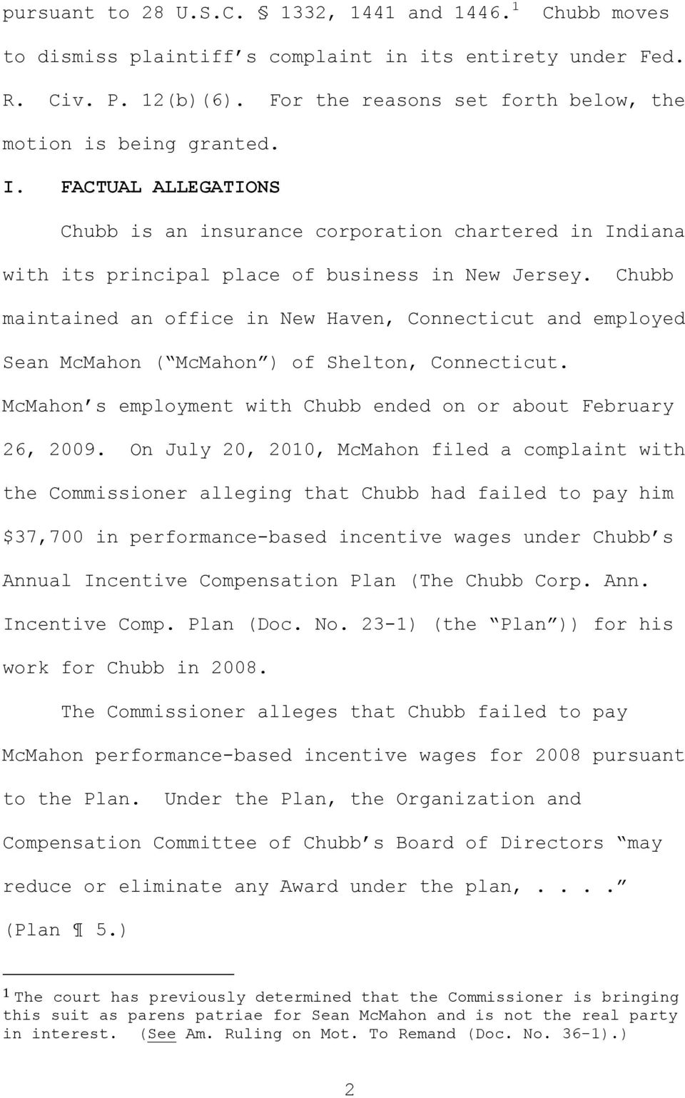 Chubb maintained an office in New Haven, Connecticut and employed Sean McMahon ( McMahon ) of Shelton, Connecticut. McMahon s employment with Chubb ended on or about February 26, 2009.