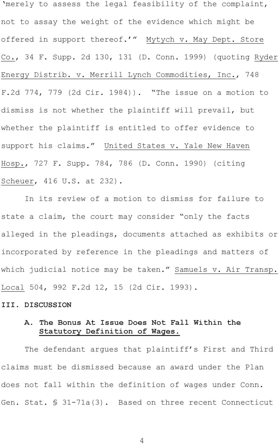 The issue on a motion to dismiss is not whether the plaintiff will prevail, but whether the plaintiff is entitled to offer evidence to support his claims. United States v. Yale New Haven Hosp., 727 F.
