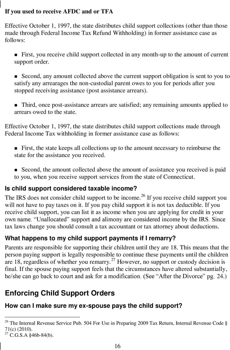 Second, any amount collected above the current support obligation is sent to you to satisfy any arrearages the non-custodial parent owes to you for periods after you stopped receiving assistance