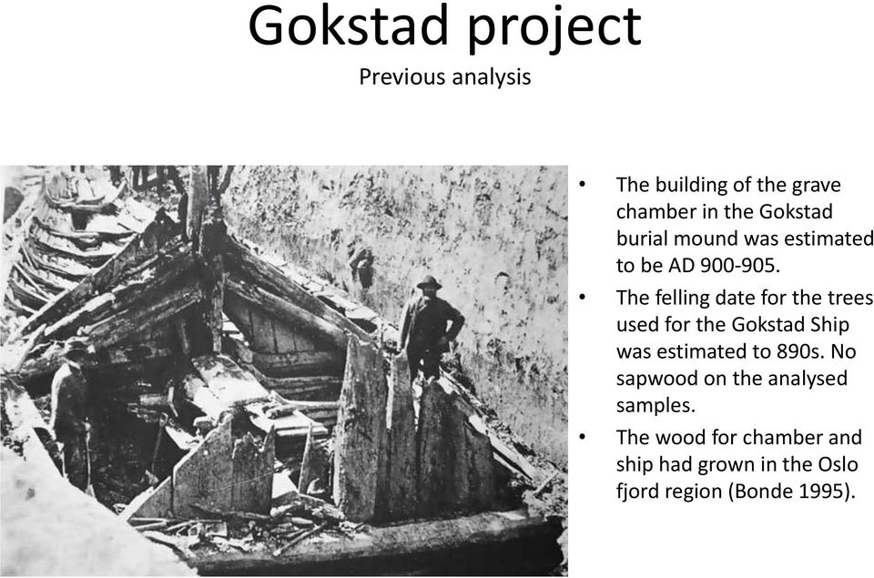 The felling date for the trees used for the Gokstad Ship was estimated to 890s.