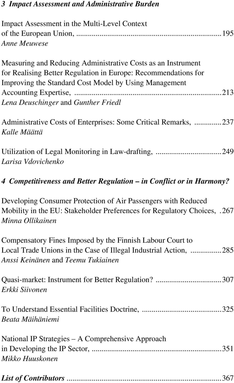 Accounting Expertise,...213 Lena Deuschinger and Gunther Friedl Administrative Costs of Enterprises: Some Critical Remarks,...237 Kalle Määttä Utilization of Legal Monitoring in Law-drafting,.