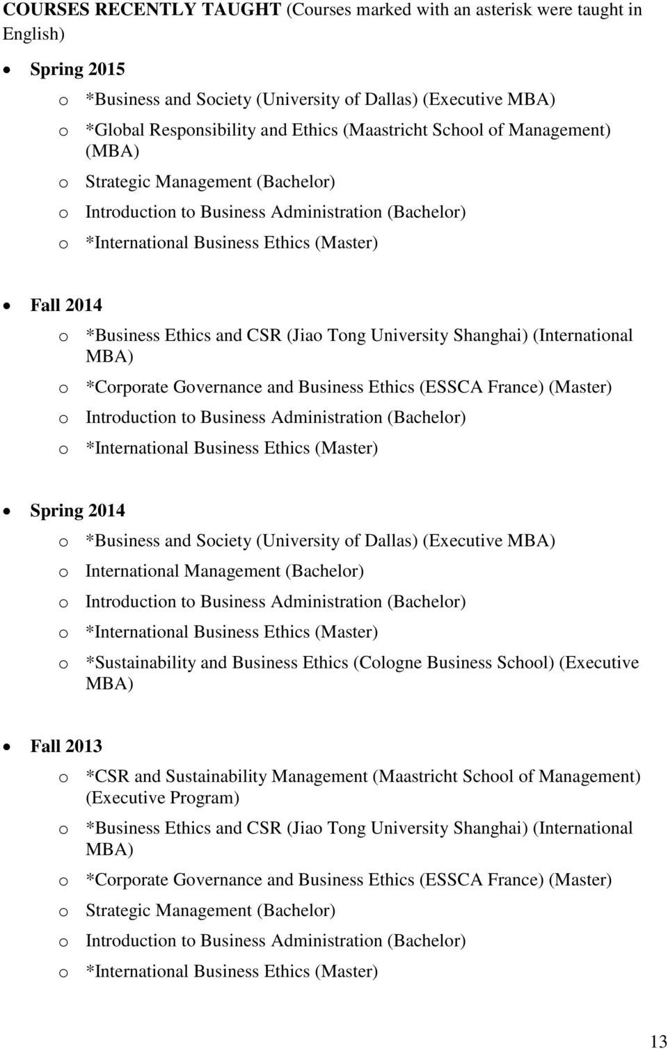 and CSR (Jiao Tong University Shanghai) (International MBA) o *Corporate Governance and Business Ethics (ESSCA France) (Master) o Introduction to Business Administration (Bachelor) o *International
