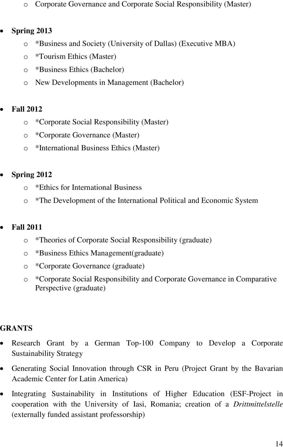 International Business o *The Development of the International Political and Economic System Fall 2011 o *Theories of Corporate Social Responsibility (graduate) o *Business Ethics