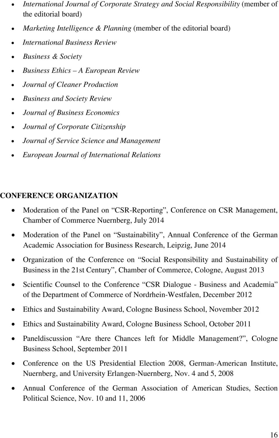 Science and Management European Journal of International Relations CONFERENCE ORGANIZATION Moderation of the Panel on CSR-Reporting, Conference on CSR Management, Chamber of Commerce Nuernberg, July