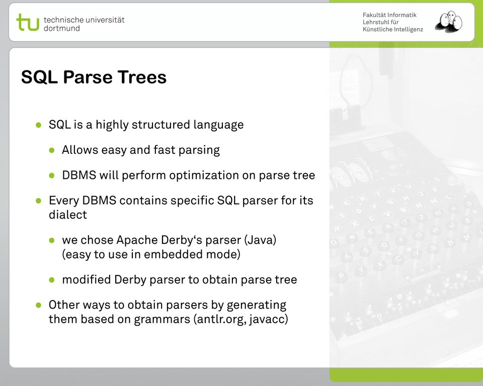 chose Apache Derby s parser (Java) (easy to use in embedded mode) modified Derby parser to