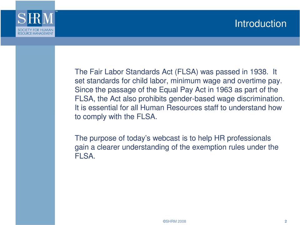 Since the passage of the Equal Pay Act in 1963 as part of the FLSA, the Act also prohibits gender-based wage