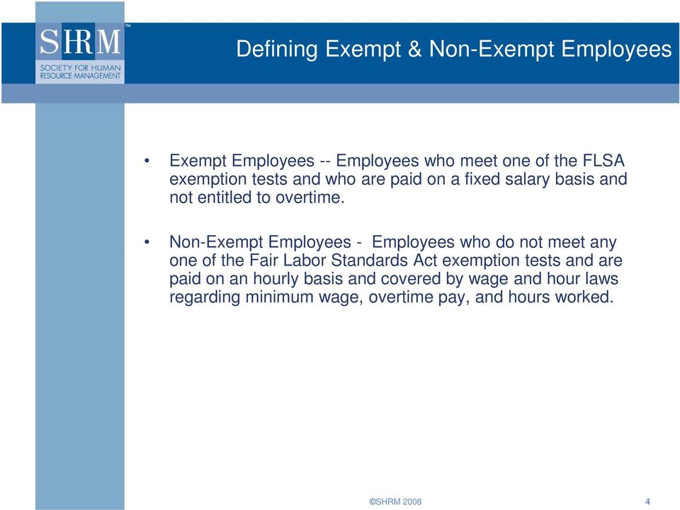 Non-Exempt Employees - Employees who do not meet any one of the Fair Labor Standards Act exemption tests