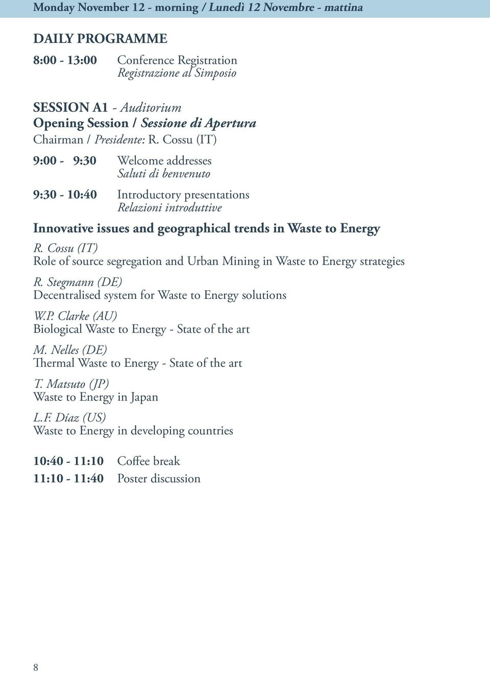 Cossu (IT) 9:00-9:30 Welcome addresses Saluti di benvenuto 9:30-10:40 Introductory presentations Relazioni introduttive Innovative issues and geographical trends in Waste to Energy R.