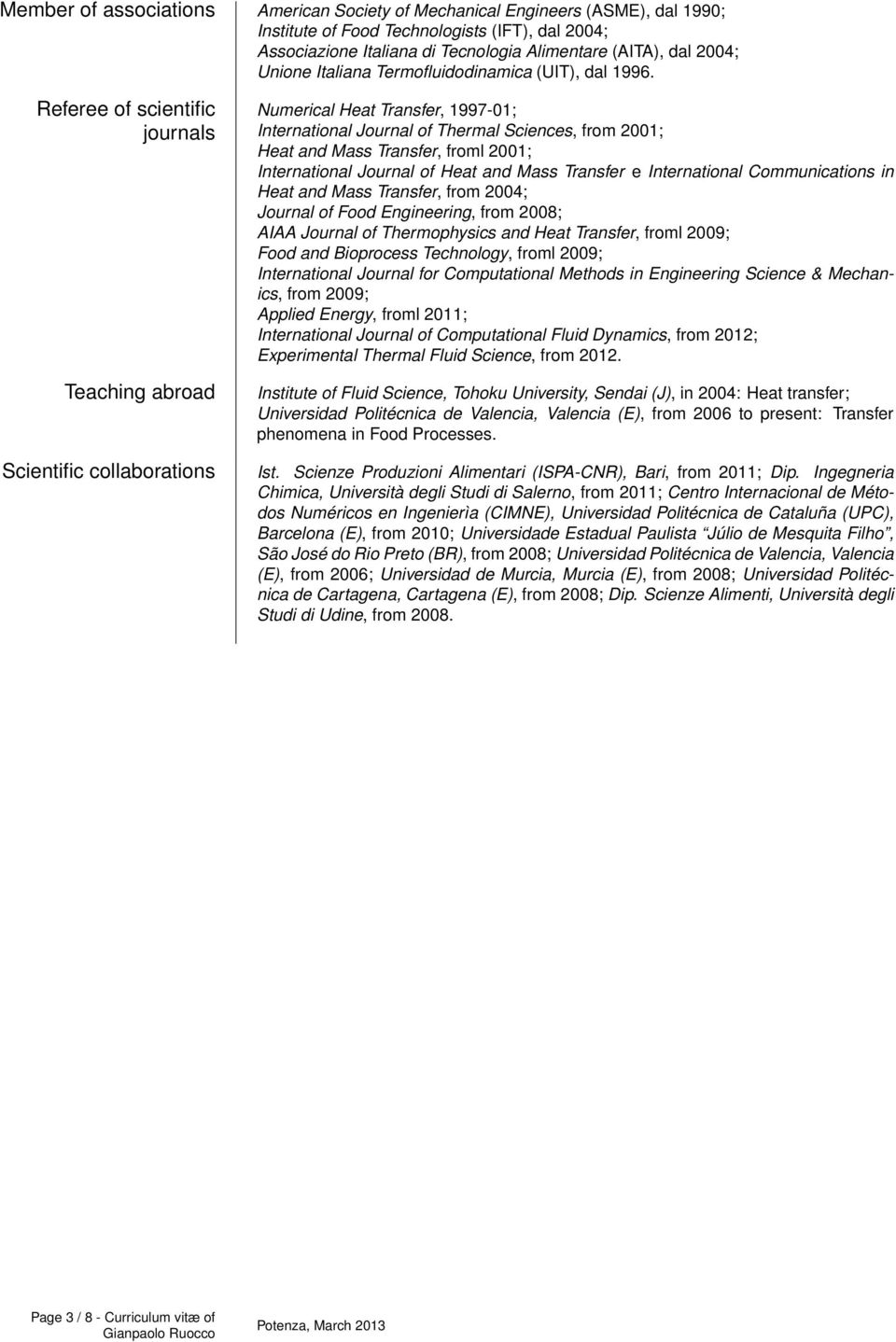 Referee of scientific journals Teaching abroad Numerical Heat Transfer, 1997-01; International Journal of Thermal Sciences, from 2001; Heat and Mass Transfer, froml 2001; International Journal of