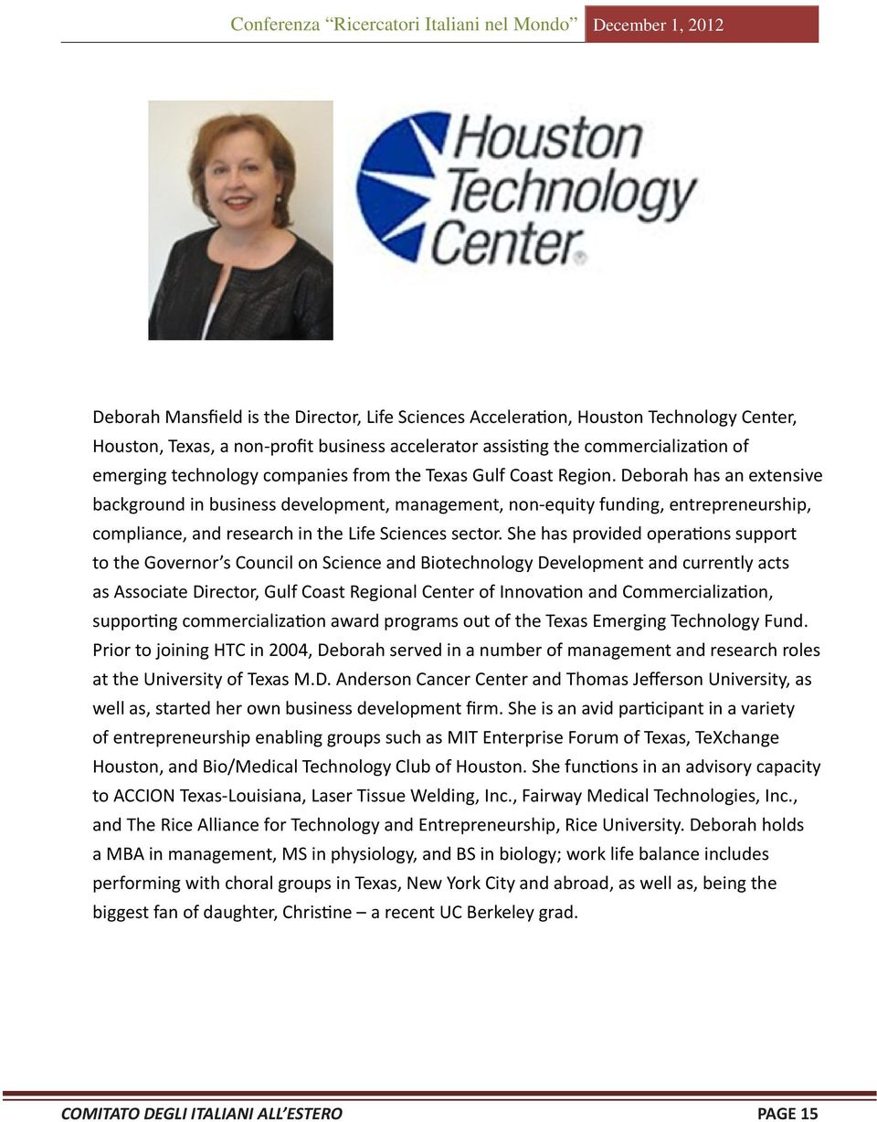 Deborah has an extensive background in business development, management, non-equity funding, entrepreneurship, compliance, and research in the Life Sciences sector.