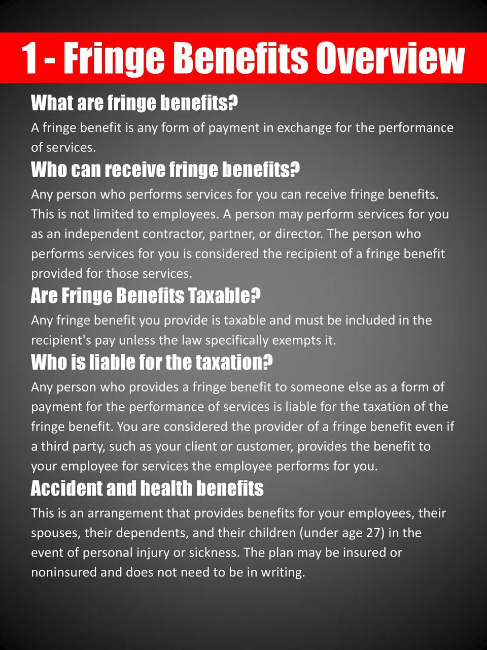 The person who performs services for you is considered the recipient of a fringe benefit provided for those services. Are Fringe Benefits Taxable?