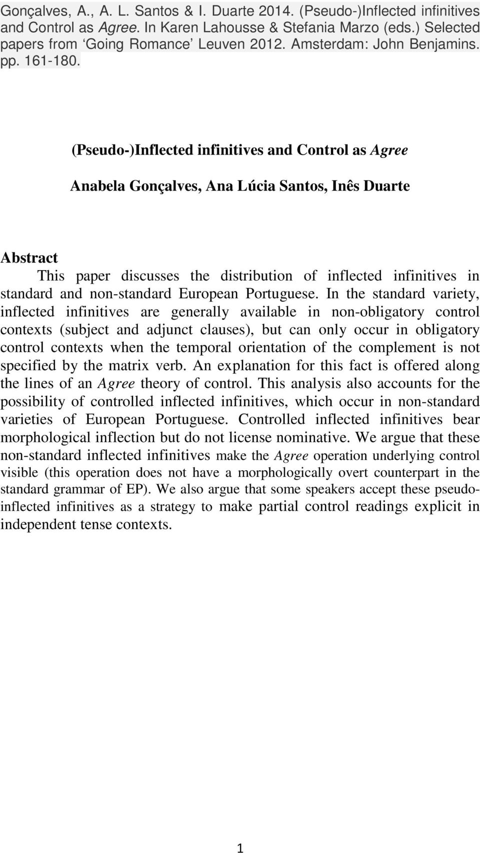 (Pseudo-)Inflected infinitives and Control as Agree Anabela Gonçalves, Ana Lúcia Santos, Inês Duarte Abstract This paper discusses the distribution of inflected infinitives in standard and