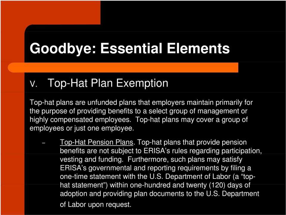 employees. Top-hat plans may cover a group of employees or just one employee. Top-Hat Pension Plans.