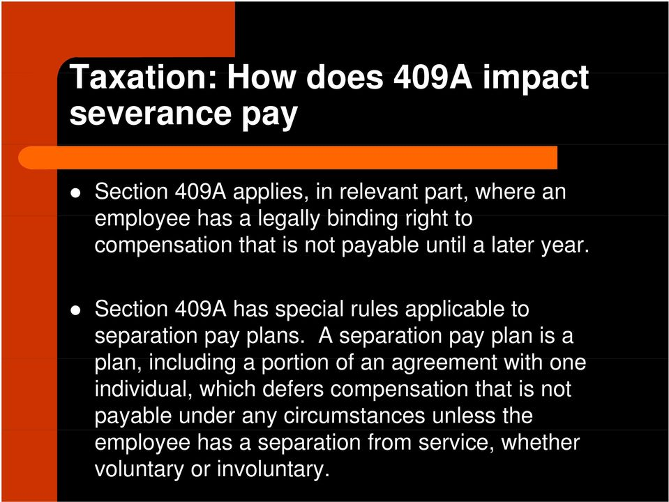 Section 409A has special rules applicable to separation pay plans.