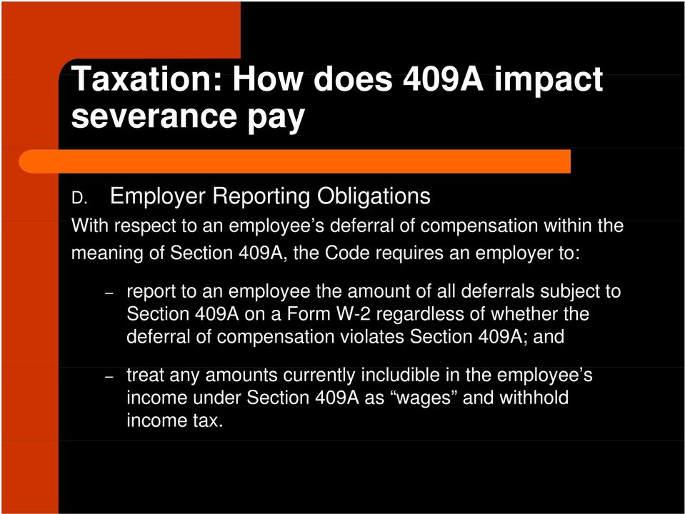 the Code requires an employer to: report to an employee the amount of all deferrals subject to Section 409A on a Form W-2