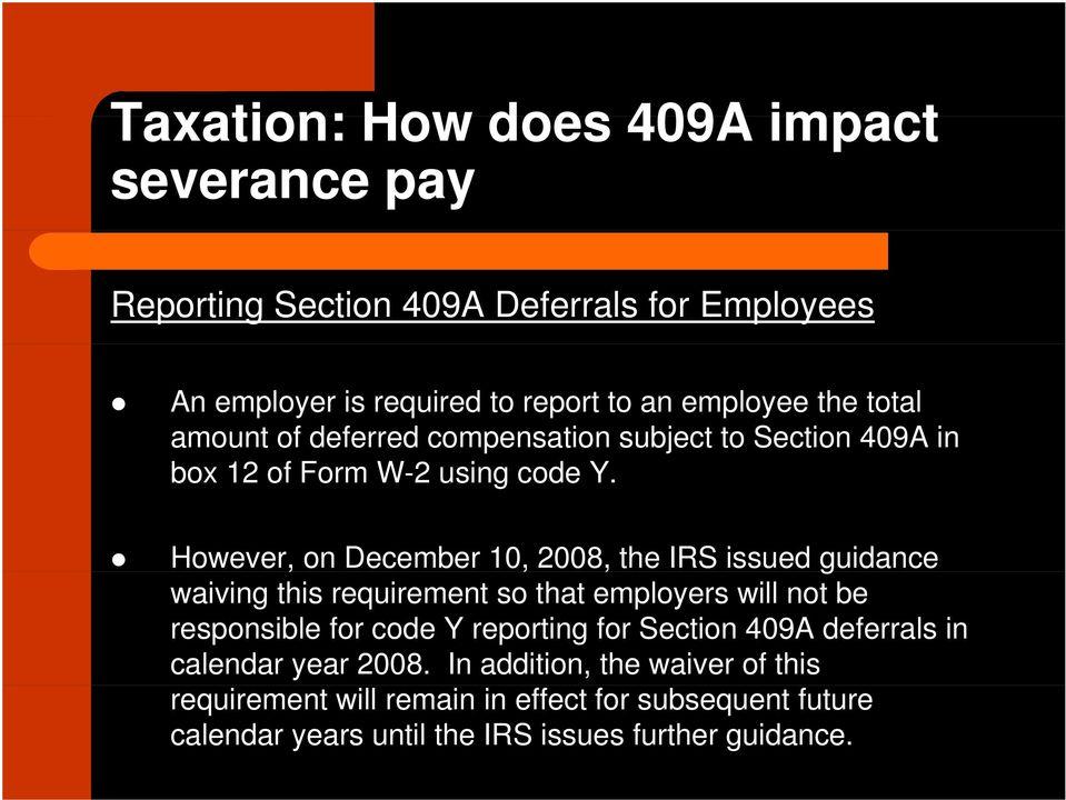 However, on December 10, 2008, the IRS issued guidance,,, g waiving this requirement so that employers will not be responsible for code Y