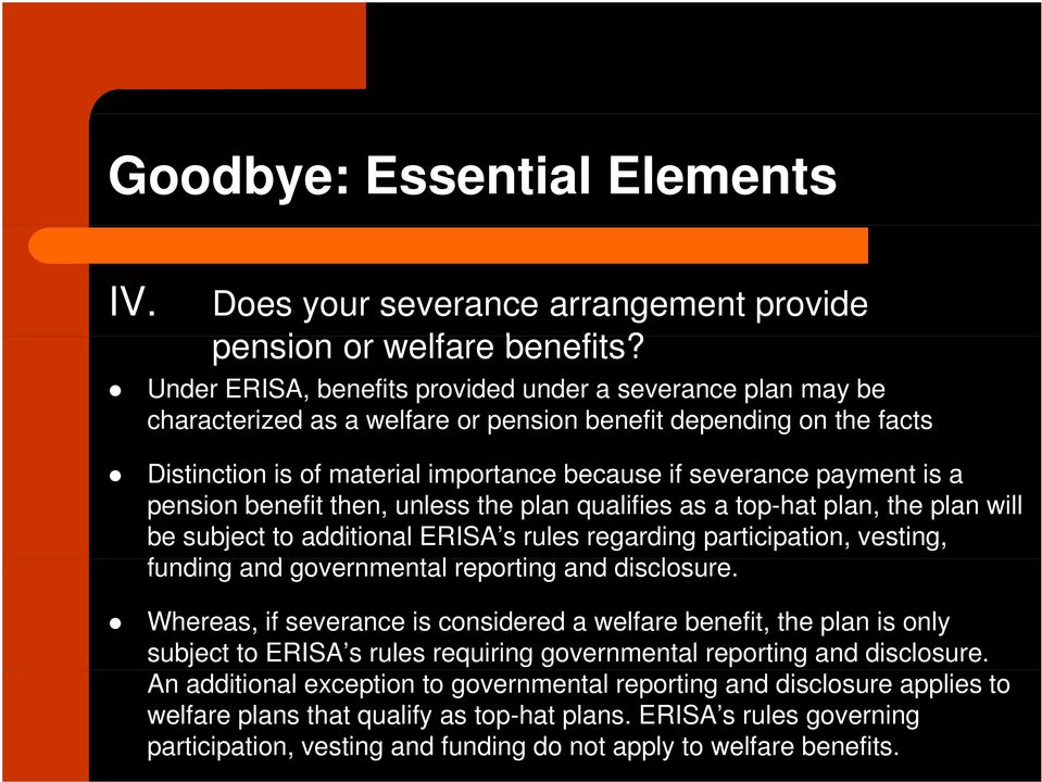 a pension benefit then, unless the plan qualifies as a top-hat plan, the plan will be subject to additional ERISA s rules regarding participation, vesting, funding and governmental reporting and