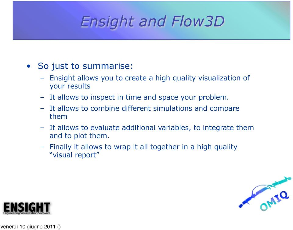 It allows to combine different simulations and compare them It allows to evaluate additional