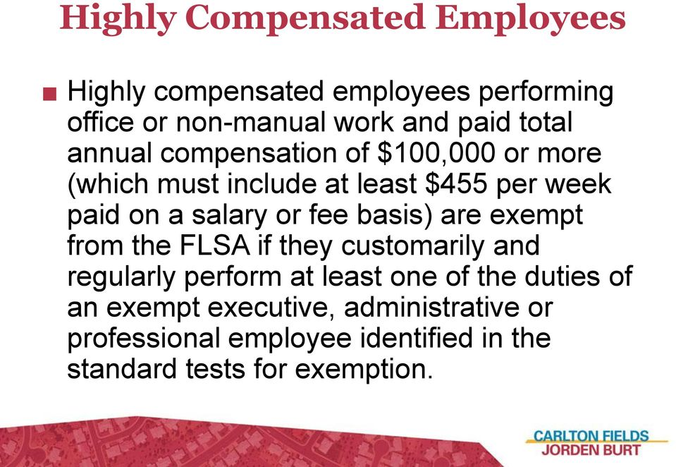 or fee basis) are exempt from the FLSA if they customarily and regularly perform at least one of the duties