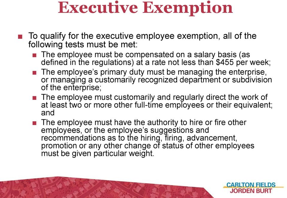 enterprise; The employee must customarily and regularly direct the work of at least two or more other full-time employees or their equivalent; and The employee must have the authority to