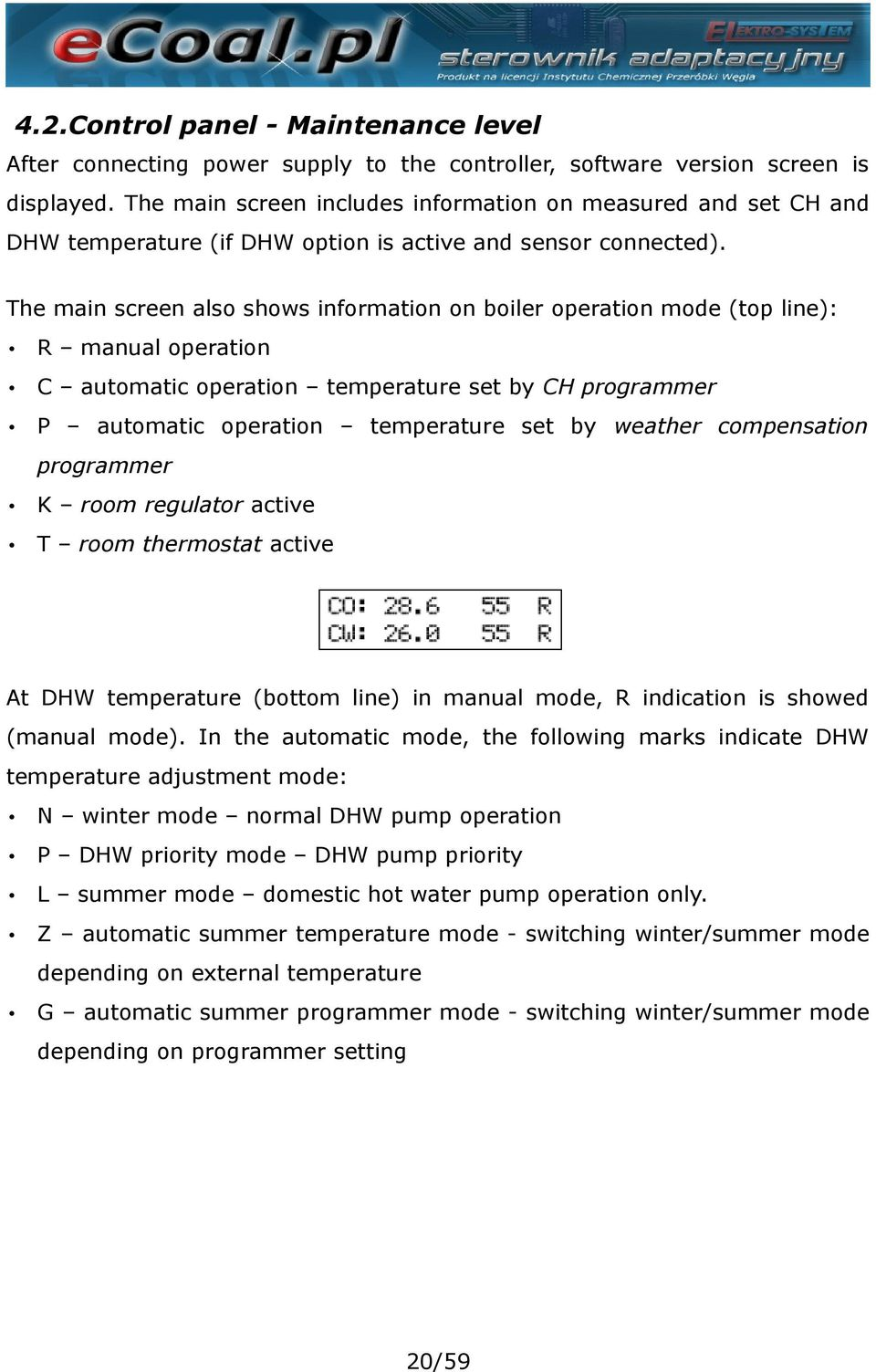 The main screen also shows information on boiler operation mode (top line): R manual operation C automatic operation temperature set by CH programmer P automatic operation temperature set by weather