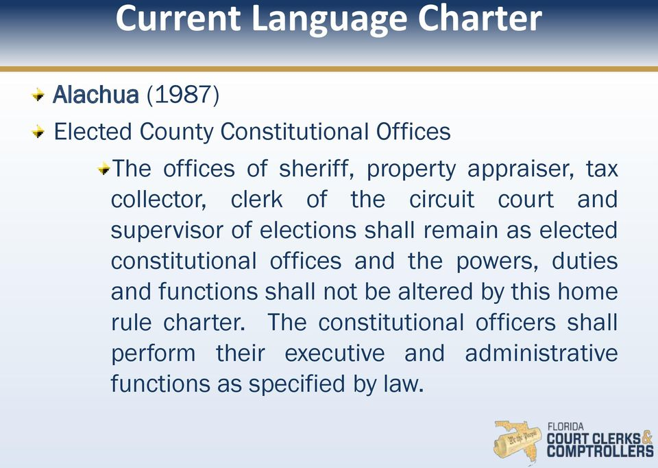 elected constitutional offices and the powers, duties and functions shall not be altered by this home rule