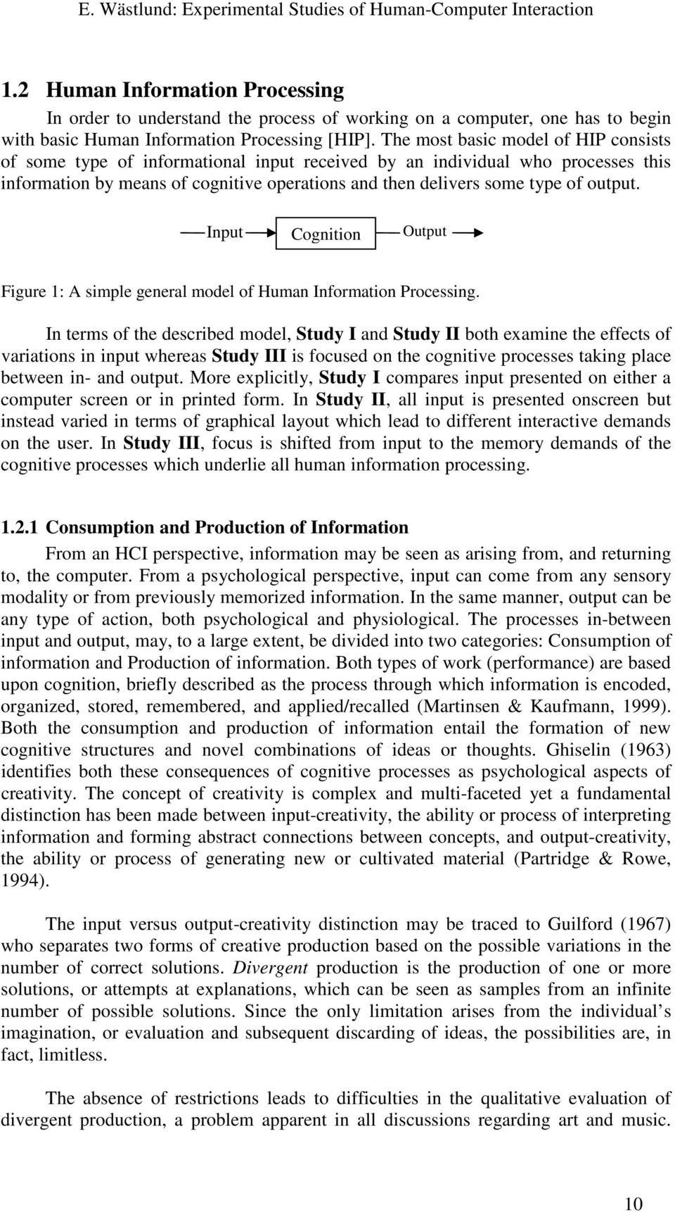 output. Input Cognition Output Figure 1: A simple general model of Human Information Processing.