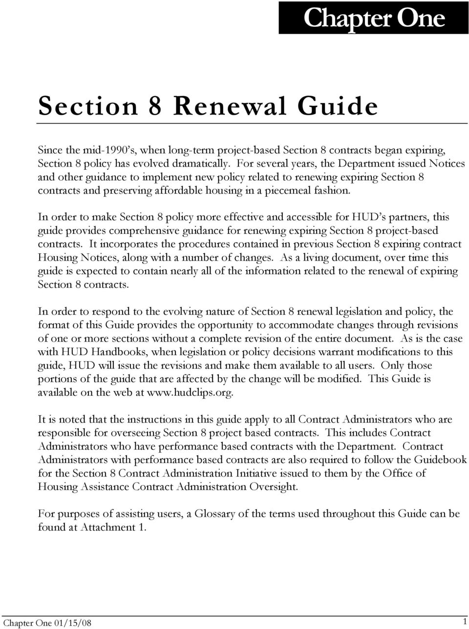 In order to make Section 8 policy more effective and accessible for HUD s partners, this guide provides comprehensive guidance for renewing expiring Section 8 project-based contracts.