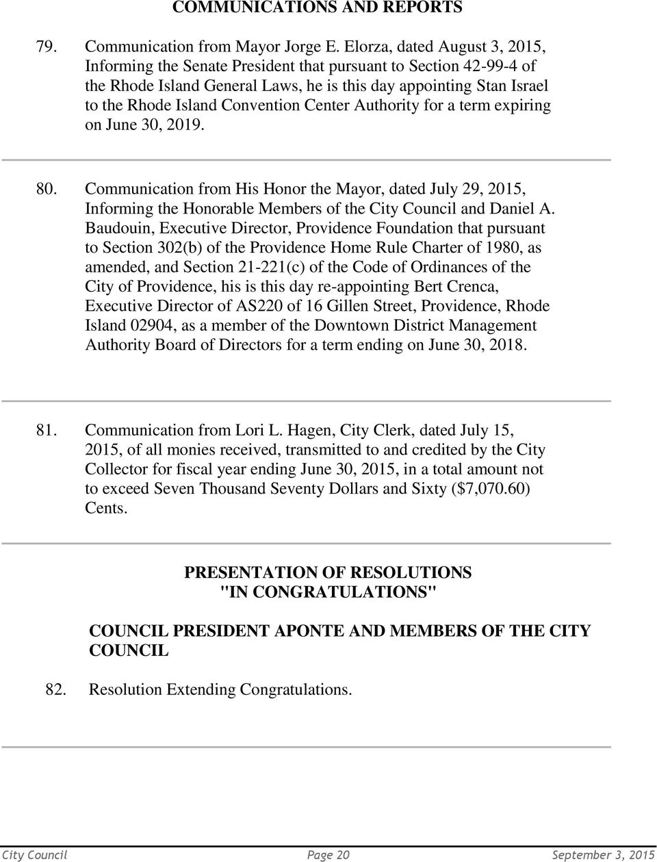 Center Authority for a term expiring on June 30, 2019. 80. Communication from His Honor the Mayor, dated July 29, 2015, Informing the Honorable Members of the City Council and Daniel A.