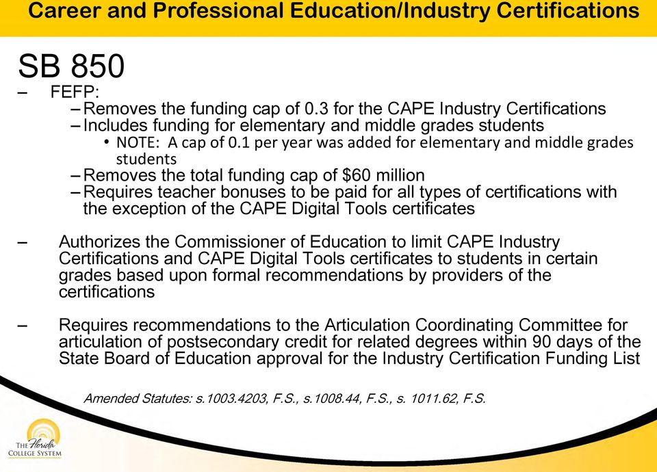 1 per year was added for elementary and middle grades students Removes the total funding cap of $60 million Requires teacher bonuses to be paid for all types of certifications with the exception of