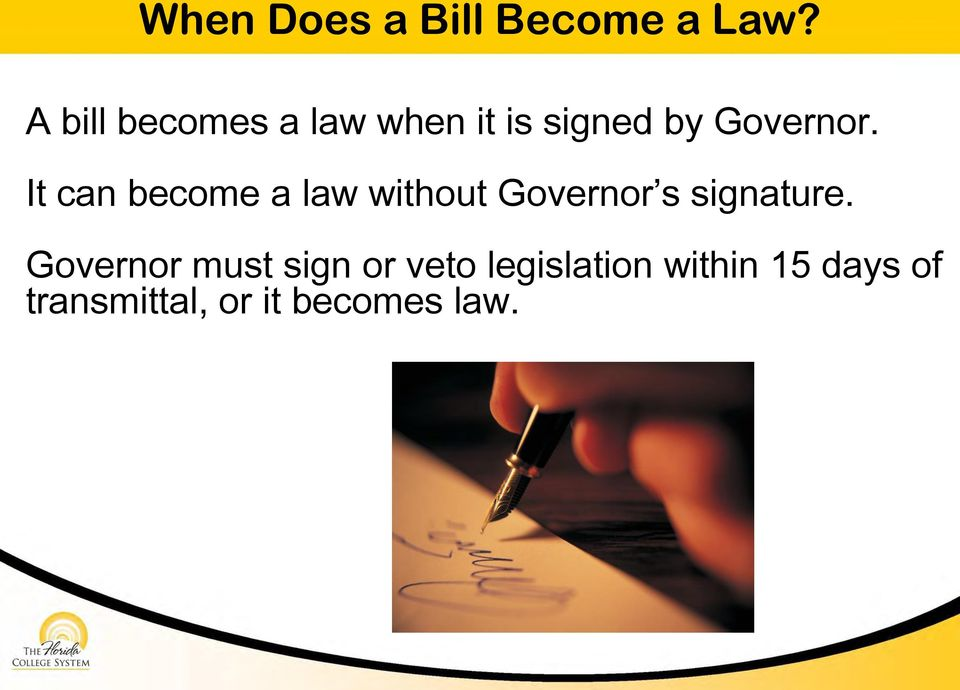 It can become a law without Governor s signature.
