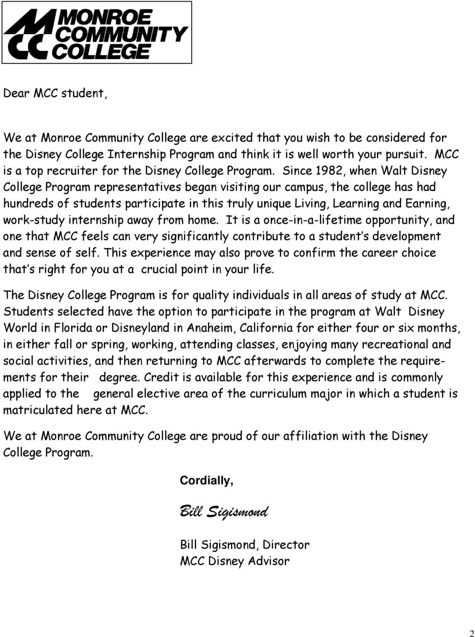 Since 1982, when Walt Disney College Program representatives began visiting our campus, the college has had hundreds of students participate in this truly unique Living, Learning and Earning,