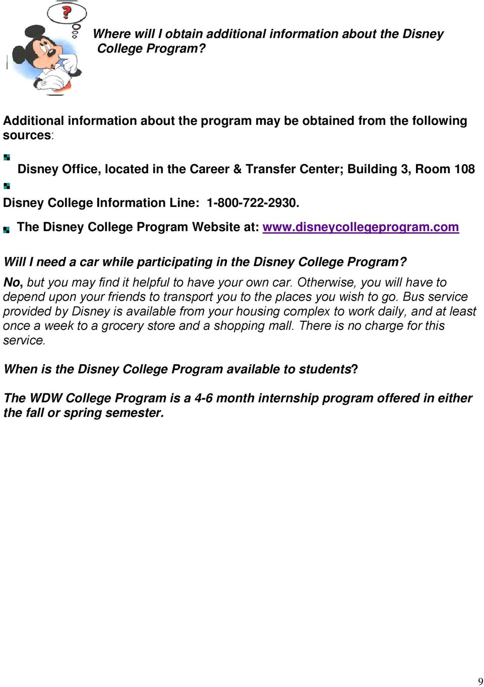 1-800-722-2930. The Disney College Program Website at: www.disneycollegeprogram.com Will I need a car while participating in the Disney College Program?