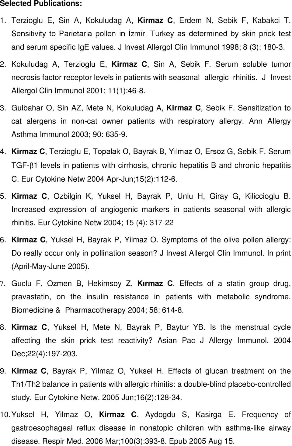 Kokuludag A, Terzioglu E, Kirmaz C, Sin A, Sebik F. Serum soluble tumor necrosis factor receptor levels in patients with seasonal allergic rhinitis. J Invest Allergol Clin Immunol 2001; 11(1):46-8. 3.