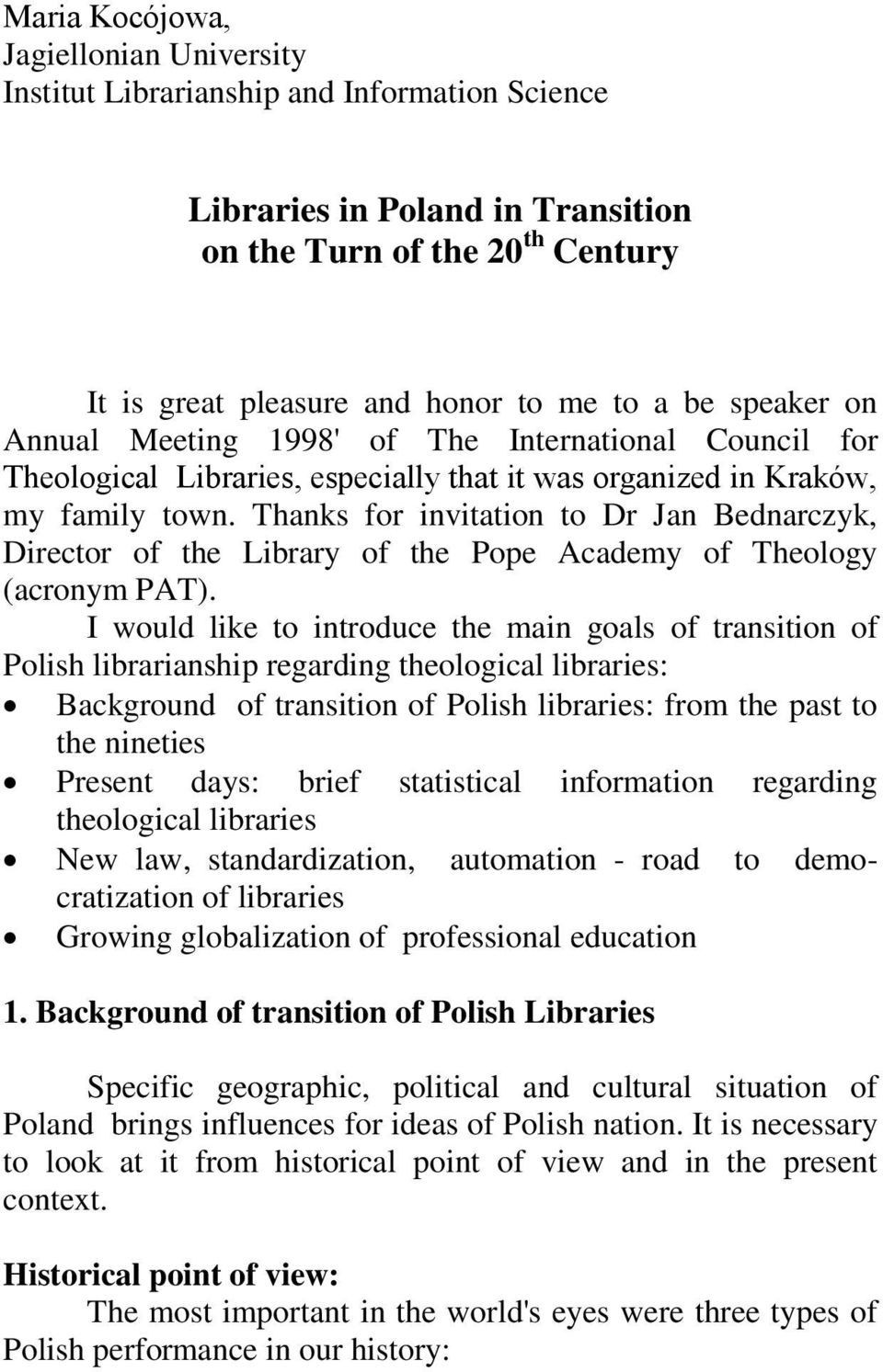 Thanks for invitation to Dr Jan Bednarczyk, Director of the Library of the Pope Academy of Theology (acronym PAT).