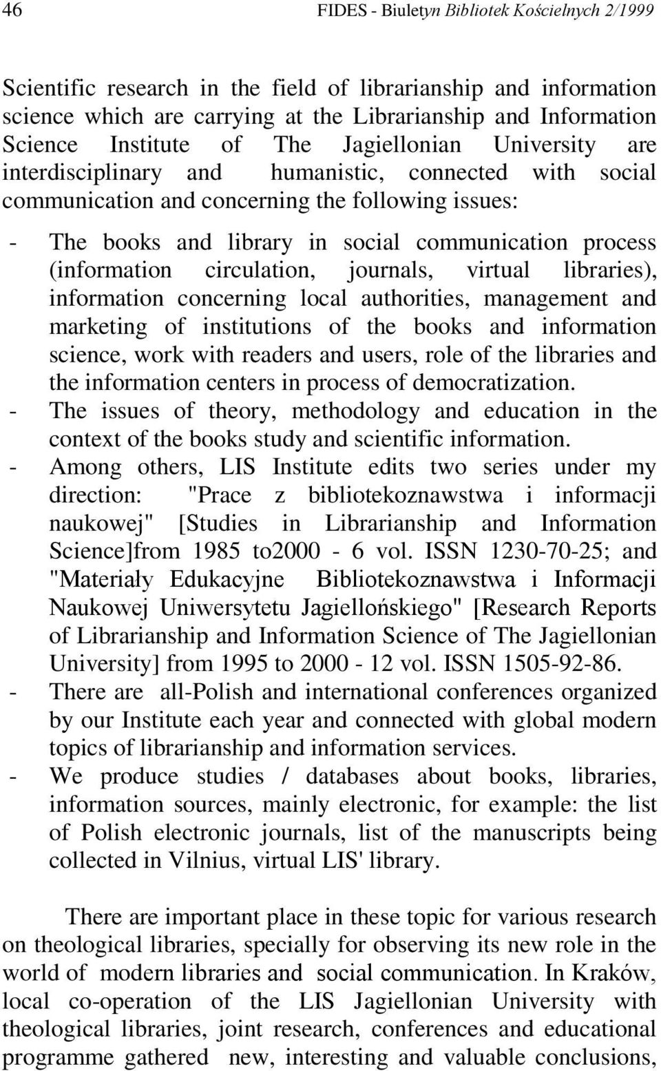 (information circulation, journals, virtual libraries), information concerning local authorities, management and marketing of institutions of the books and information science, work with readers and