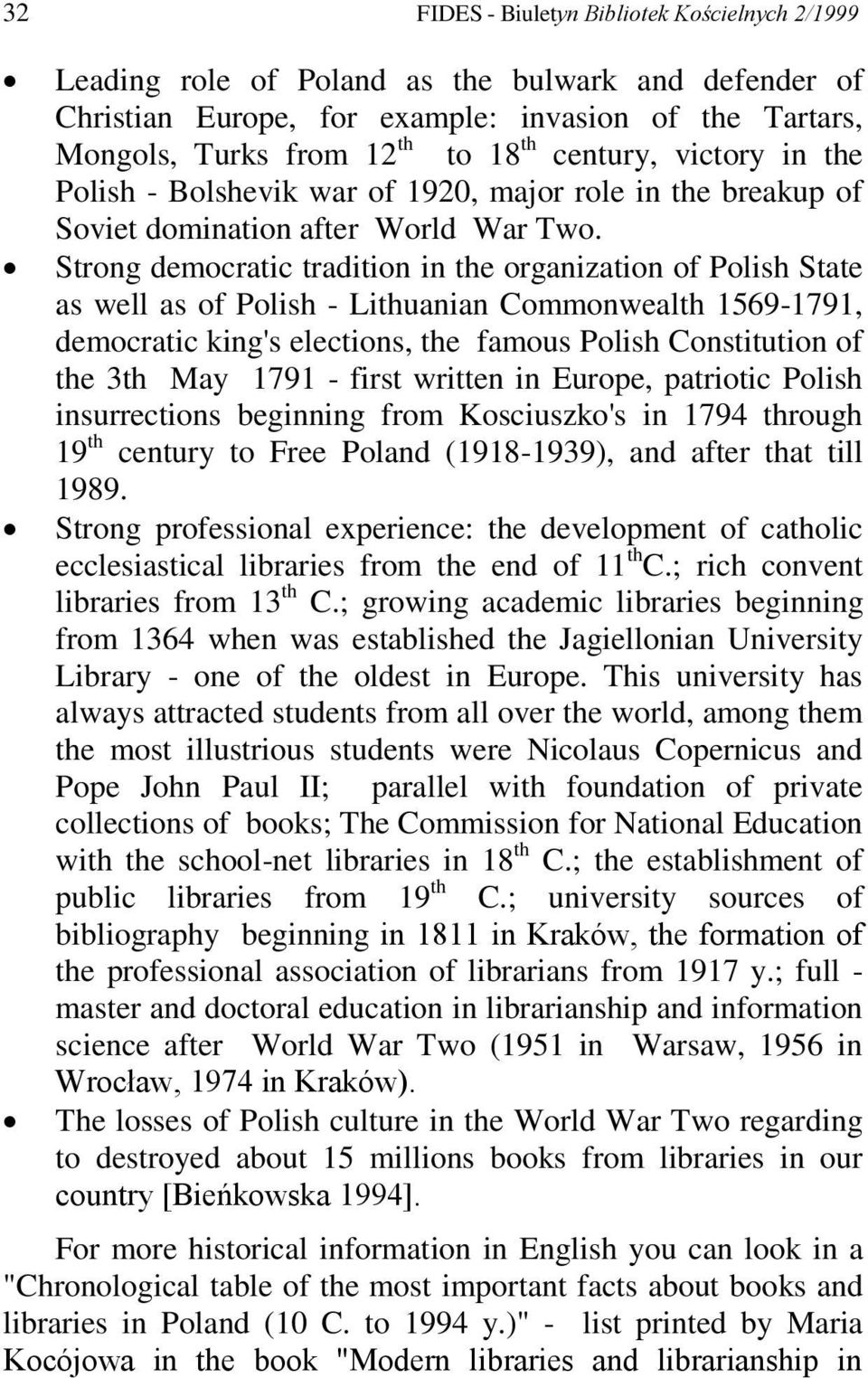 Strong democratic tradition in the organization of Polish State as well as of Polish - Lithuanian Commonwealth 1569-1791, democratic king's elections, the famous Polish Constitution of the 3th May