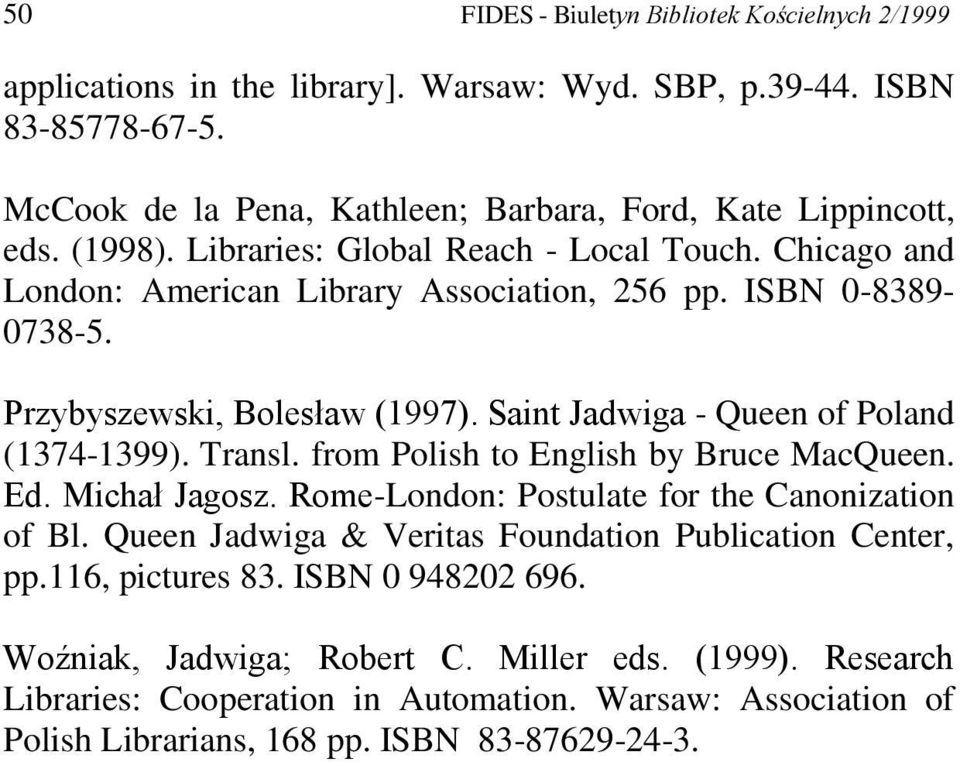 Saint Jadwiga - Queen of Poland (1374-1399). Transl. from Polish to English by Bruce MacQueen. Ed. Michał Jagosz. Rome-London: Postulate for the Canonization of Bl.