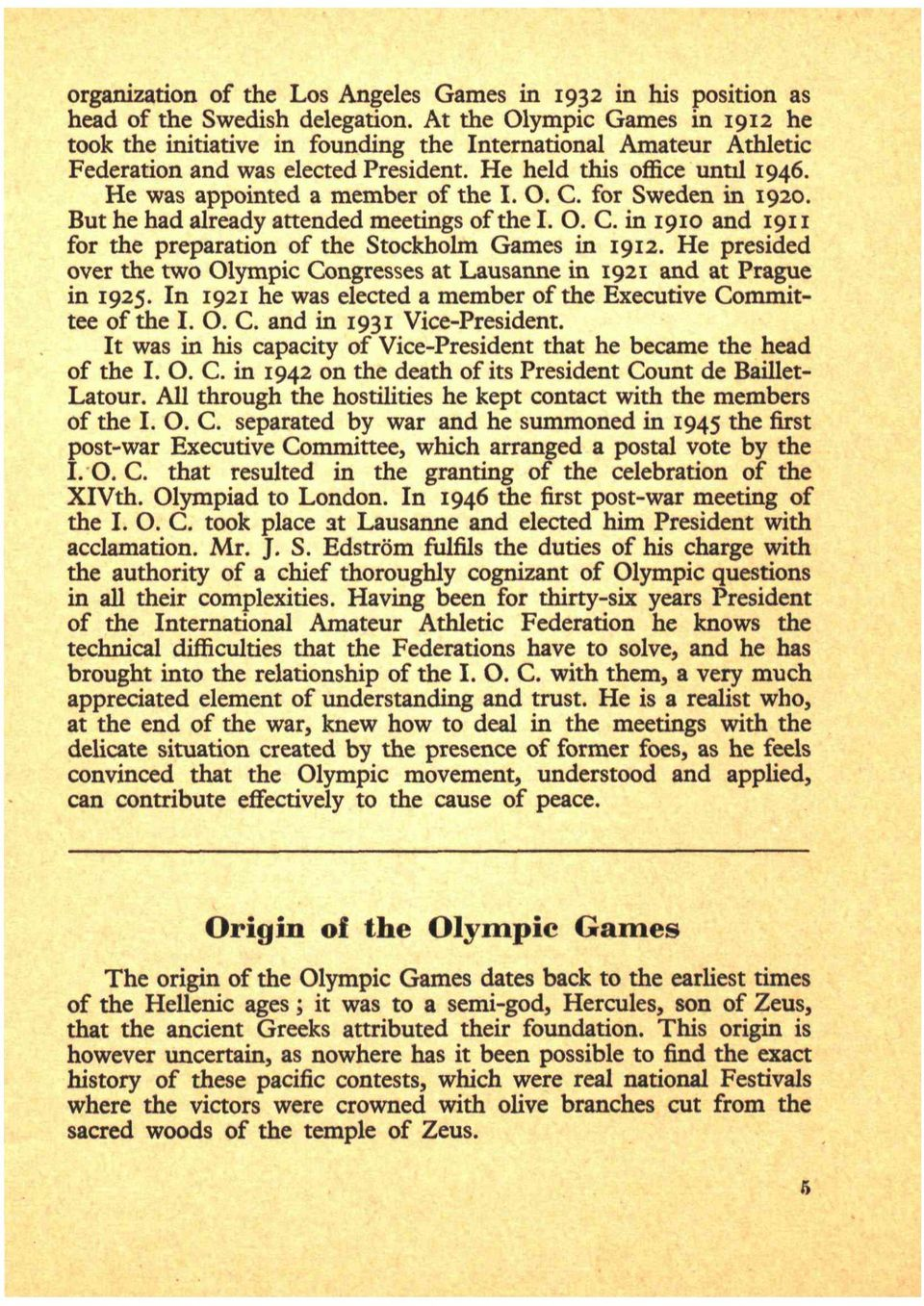 He was appointed a member of the I. O. C. for Sweden in 1920. But he had already attended meetings of the I. O. C. in 1910 and 1911 for the preparation of the Stockholm Games in 1912.