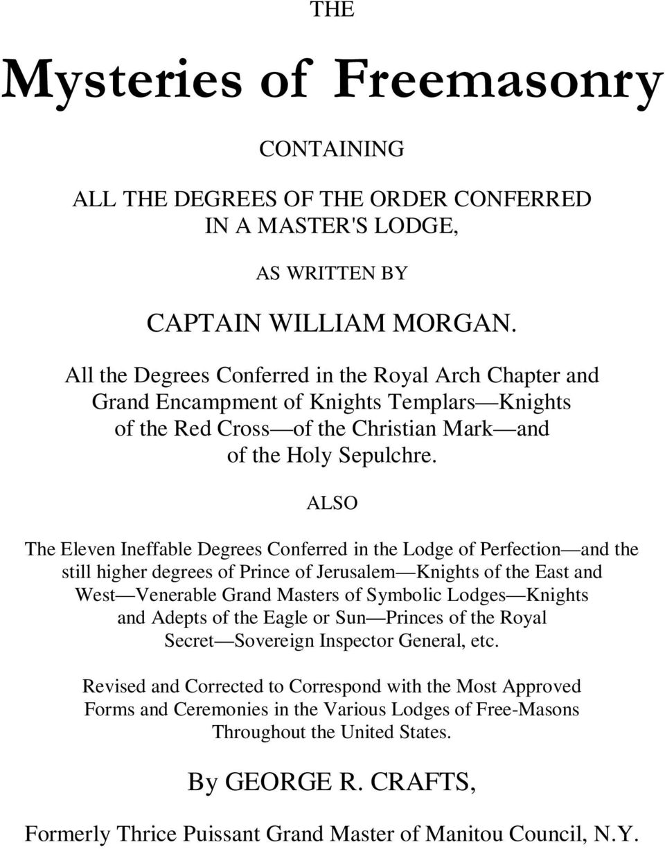 ALSO The Eleven Ineffable Degrees Conferred in the Lodge of Perfection and the still higher degrees of Prince of Jerusalem Knights of the East and West Venerable Grand Masters of Symbolic Lodges