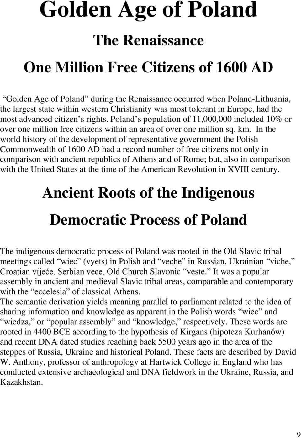 In the world history of the development of representative government the Polish Commonwealth of 1600 AD had a record number of free citizens not only in comparison with ancient republics of Athens