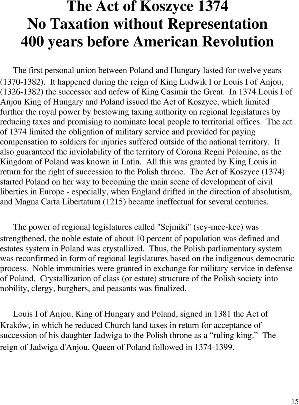 In 1374 Louis I of Anjou King of Hungary and Poland issued the Act of Koszyce, which limited further the royal power by bestowing taxing authority on regional legislatures by reducing taxes and