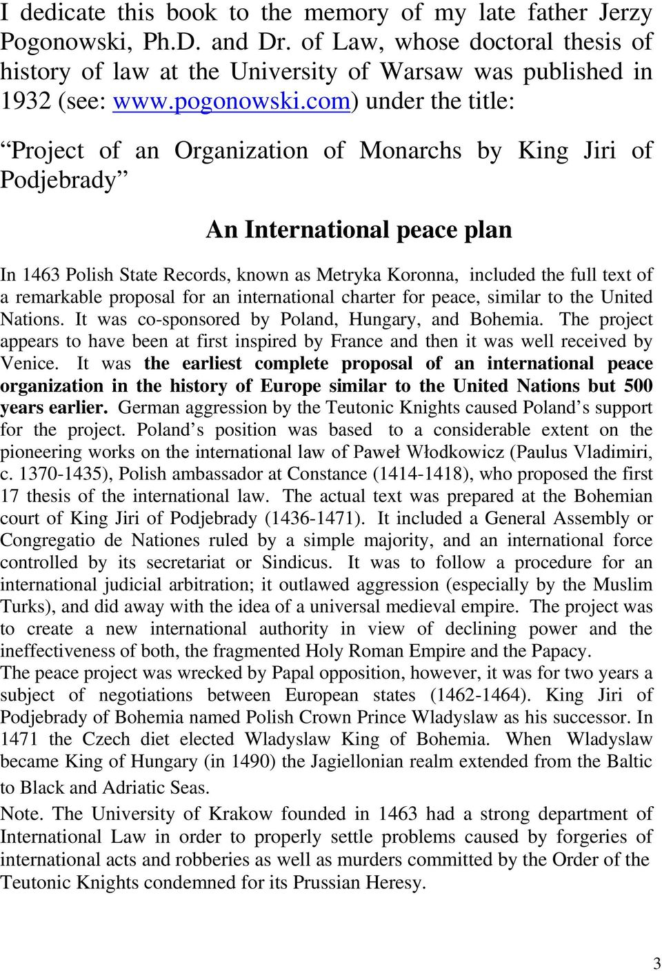 com) under the title: Project of an Organization of Monarchs by King Jiri of Podjebrady An International peace plan In 1463 Polish State Records, known as Metryka Koronna, included the full text of a