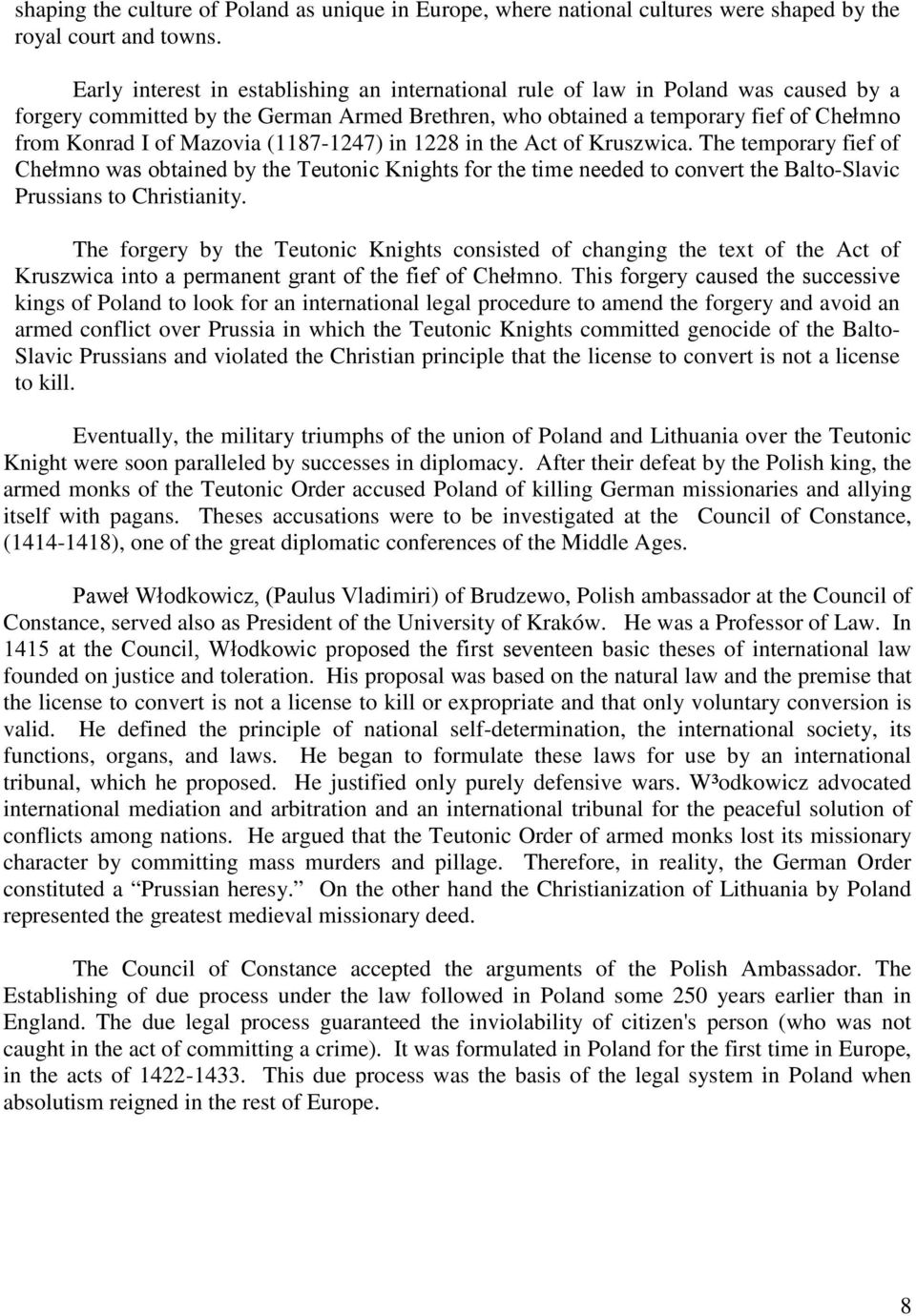 (1187-1247) in 1228 in the Act of Kruszwica. The temporary fief of Chełmno was obtained by the Teutonic Knights for the time needed to convert the Balto-Slavic Prussians to Christianity.