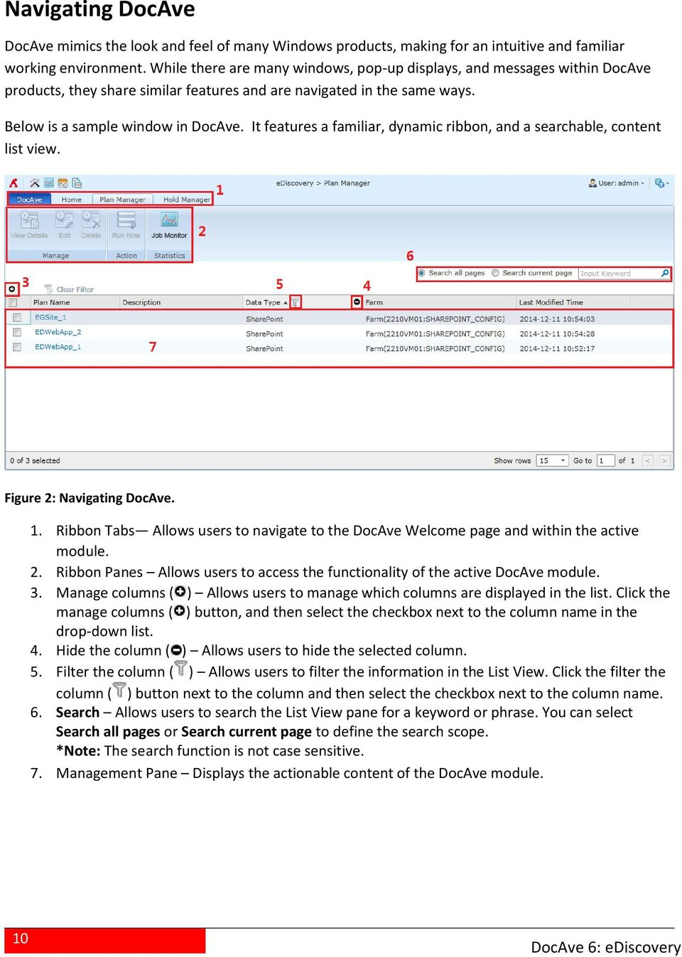 It features a familiar, dynamic ribbn, and a searchable, cntent list view. Figure 2: Navigating DcAve. 1. Ribbn Tabs Allws users t navigate t the DcAve Welcme page and within the active mdule. 2. Ribbn Panes Allws users t access the functinality f the active DcAve mdule.